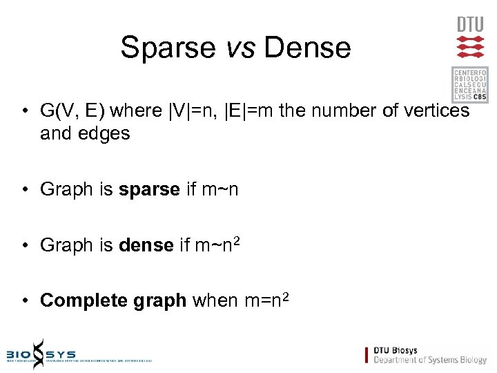 Sparse vs Dense • G(V, E) where |V|=n, |E|=m the number of vertices and