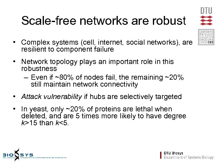 Scale-free networks are robust • Complex systems (cell, internet, social networks), are resilient to