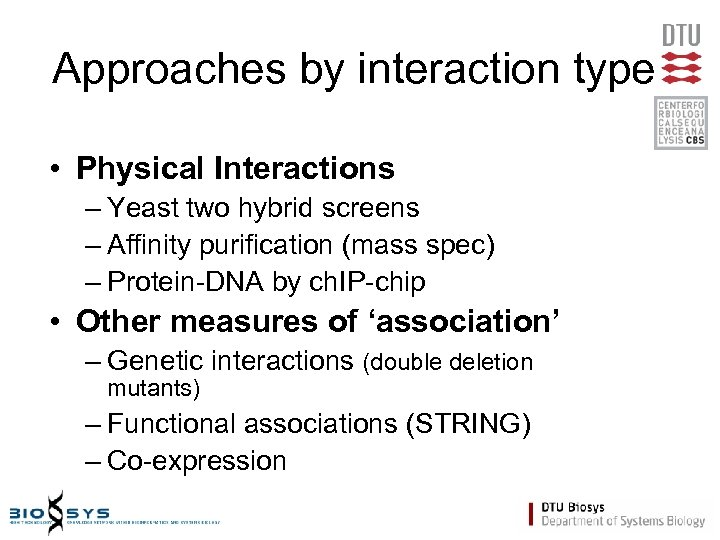 Approaches by interaction type • Physical Interactions – Yeast two hybrid screens – Affinity