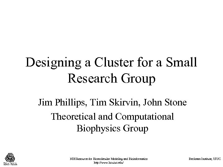 Designing a Cluster for a Small Research Group Jim Phillips, Tim Skirvin, John Stone