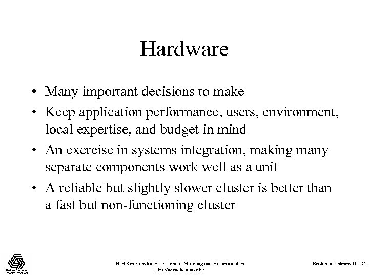 Hardware • Many important decisions to make • Keep application performance, users, environment, local