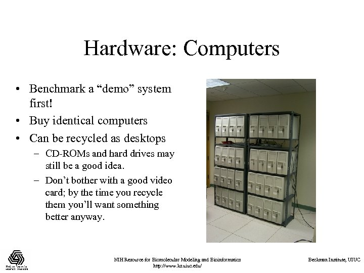 "Hardware: Computers • Benchmark a ""demo"" system first! • Buy identical computers • Can"
