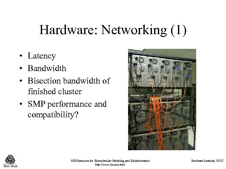Hardware: Networking (1) • Latency • Bandwidth • Bisection bandwidth of finished cluster •
