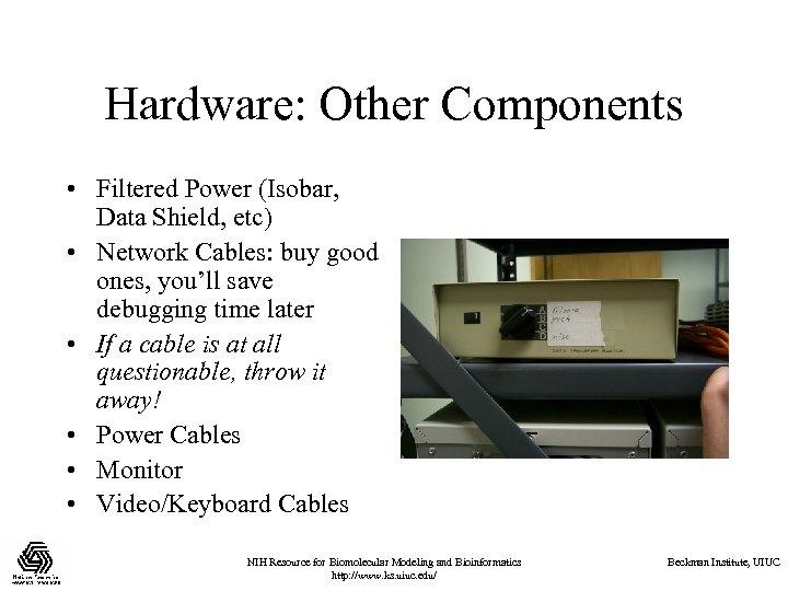 Hardware: Other Components • Filtered Power (Isobar, Data Shield, etc) • Network Cables: buy