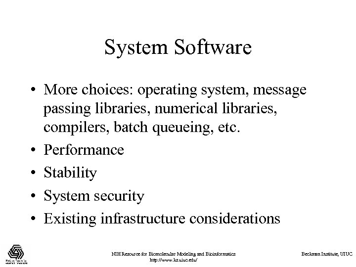 System Software • More choices: operating system, message passing libraries, numerical libraries, compilers, batch