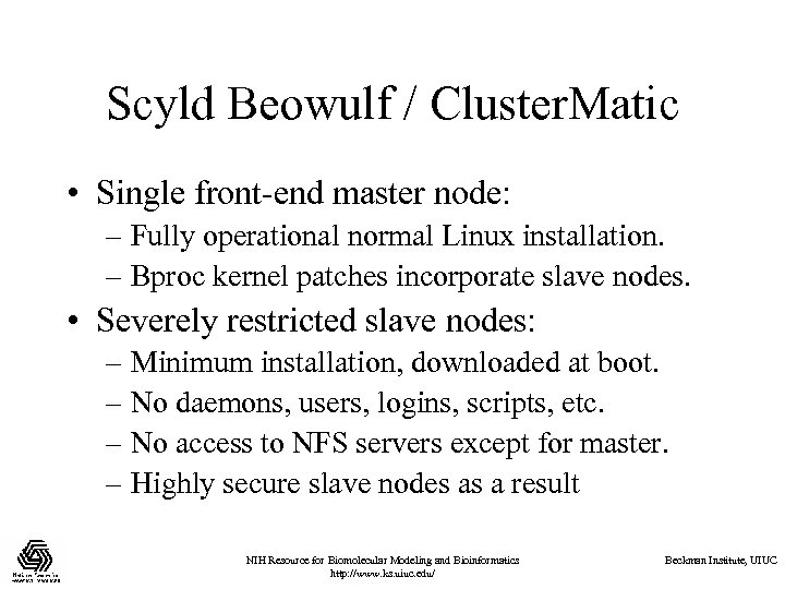 Scyld Beowulf / Cluster. Matic • Single front-end master node: – Fully operational normal