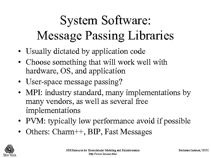 System Software: Message Passing Libraries • Usually dictated by application code • Choose something