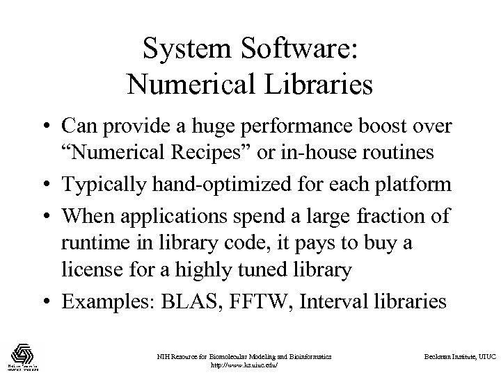 "System Software: Numerical Libraries • Can provide a huge performance boost over ""Numerical Recipes"""