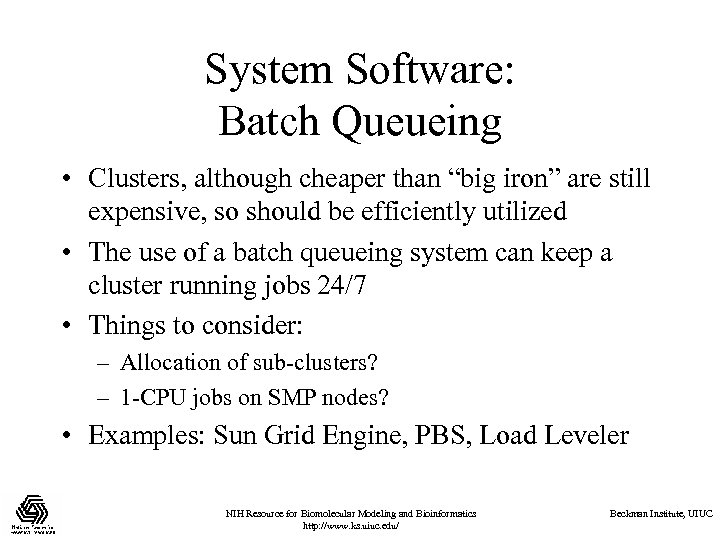 "System Software: Batch Queueing • Clusters, although cheaper than ""big iron"" are still expensive,"