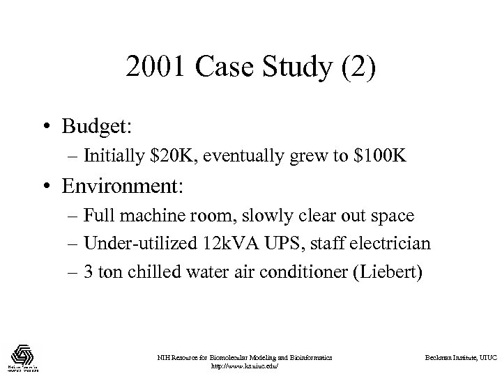 2001 Case Study (2) • Budget: – Initially $20 K, eventually grew to $100