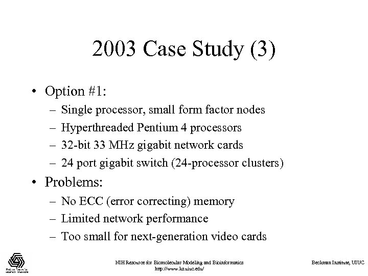 2003 Case Study (3) • Option #1: – – Single processor, small form factor