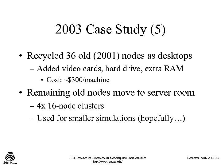 2003 Case Study (5) • Recycled 36 old (2001) nodes as desktops – Added
