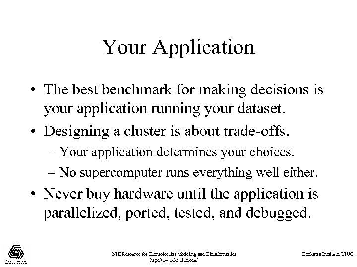 Your Application • The best benchmark for making decisions is your application running your