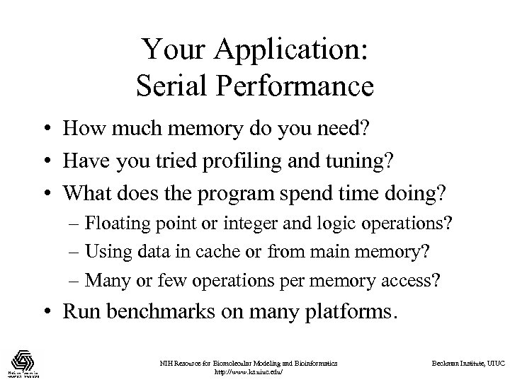 Your Application: Serial Performance • How much memory do you need? • Have you
