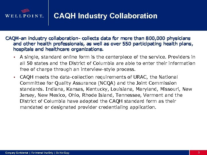 CAQH Industry Collaboration CAQH-an industry collaboration- collects data for more than 800, 000 physicians