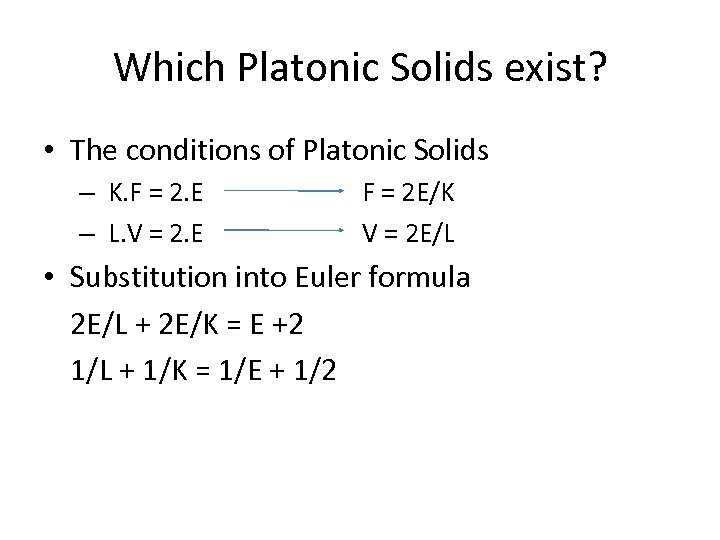 Which Platonic Solids exist? • The conditions of Platonic Solids – K. F =