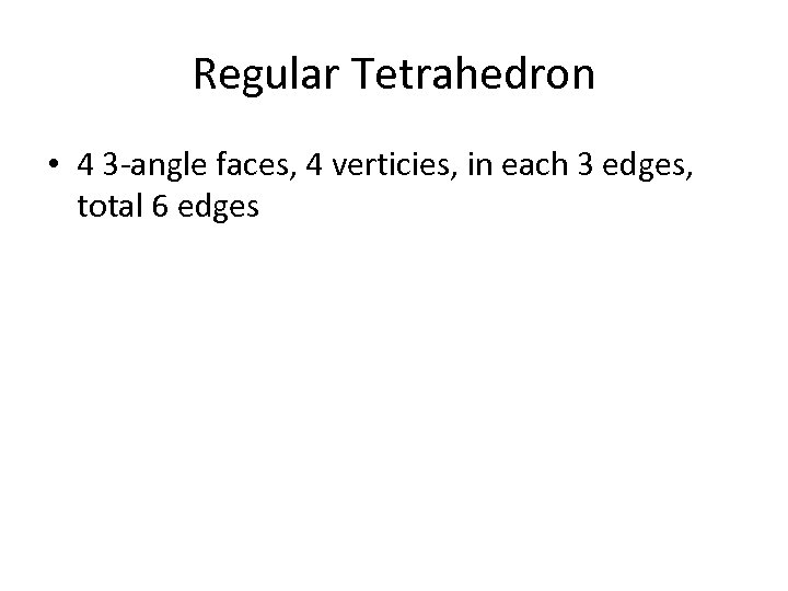 Regular Tetrahedron • 4 3 -angle faces, 4 verticies, in each 3 edges, total