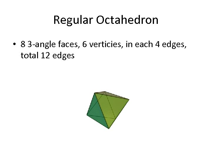 Regular Octahedron • 8 3 -angle faces, 6 verticies, in each 4 edges, total