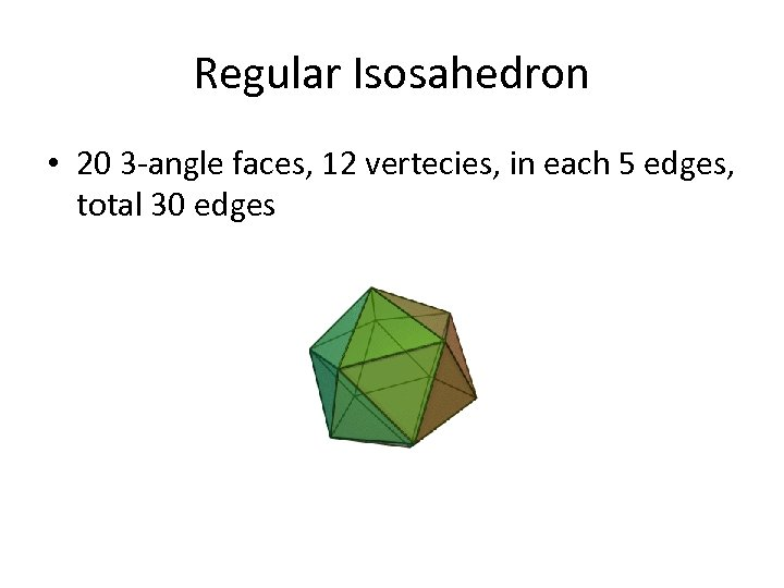 Regular Isosahedron • 20 3 -angle faces, 12 vertecies, in each 5 edges, total