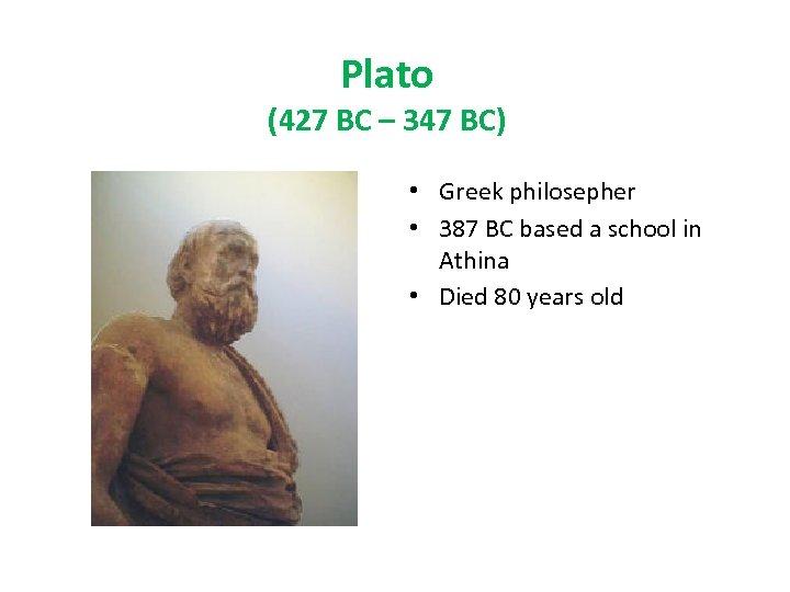 Plato (427 BC – 347 BC) • Greek philosepher • 387 BC based a