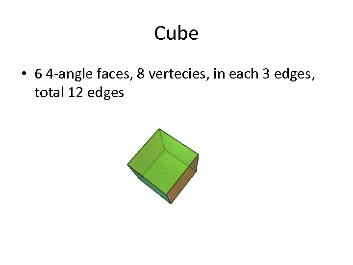Cube • 6 4 -angle faces, 8 vertecies, in each 3 edges, total 12