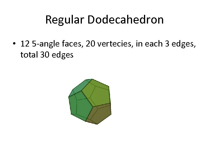 Regular Dodecahedron • 12 5 -angle faces, 20 vertecies, in each 3 edges, total