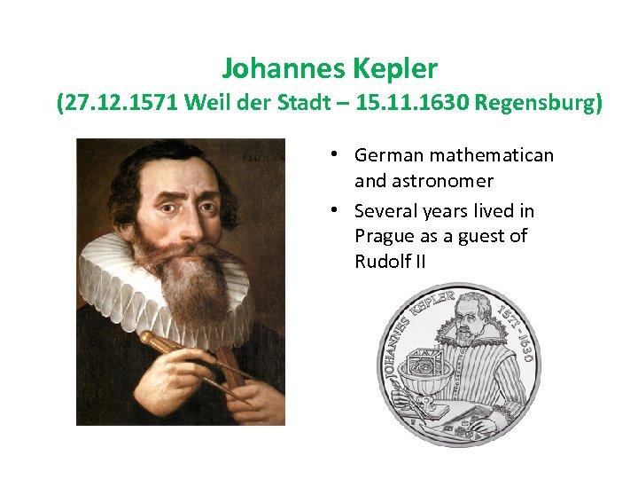 Johannes Kepler (27. 12. 1571 Weil der Stadt – 15. 11. 1630 Regensburg) •