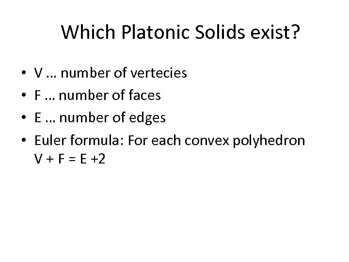 Which Platonic Solids exist? • • V … number of vertecies F … number