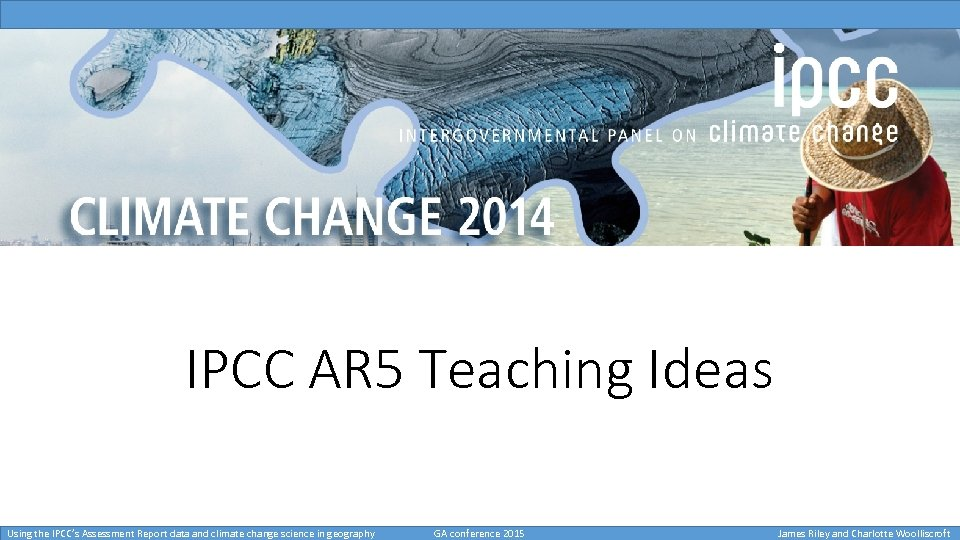 IPCC AR 5 Teaching Ideas Using the IPCC's Assessment Report data and climate change