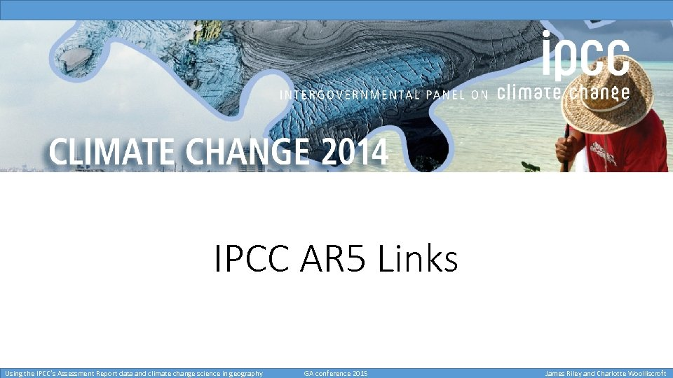 IPCC AR 5 Links Using the IPCC's Assessment Report data and climate change science