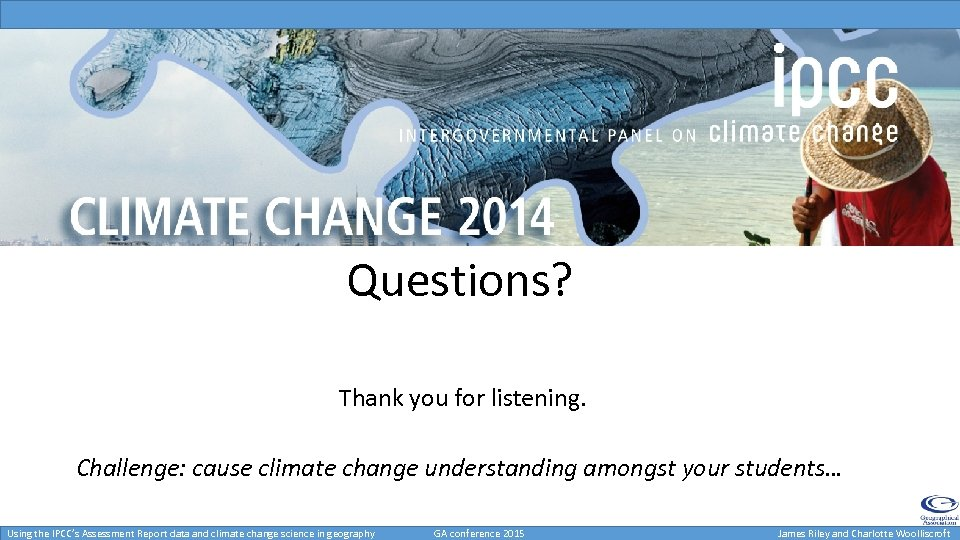 Questions? Thank you for listening. Challenge: cause climate change understanding amongst your students… Using