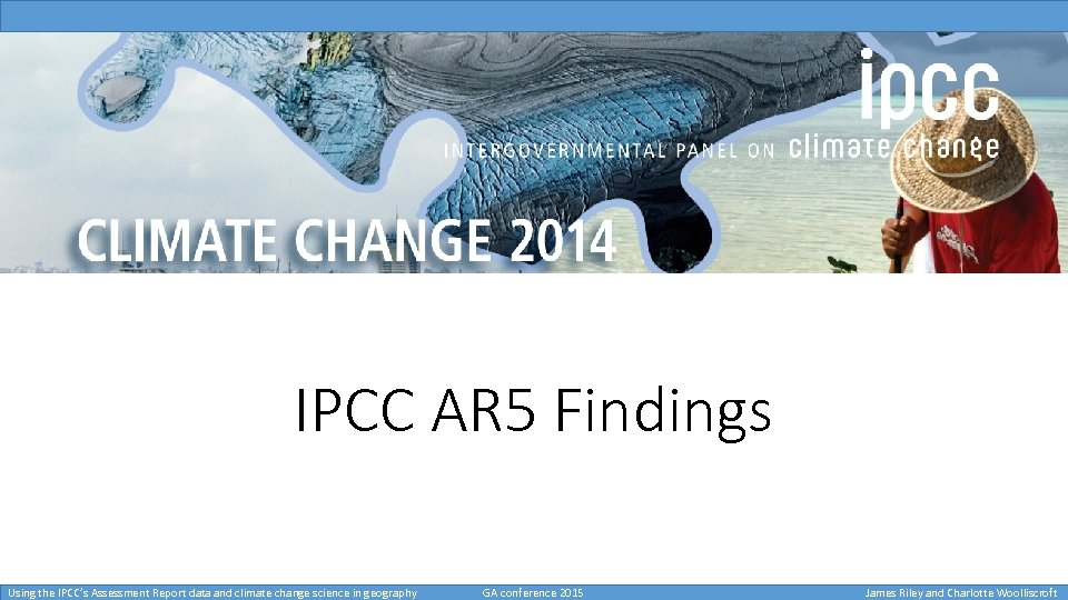 IPCC AR 5 Findings Using the IPCC's Assessment Report data and climate change science