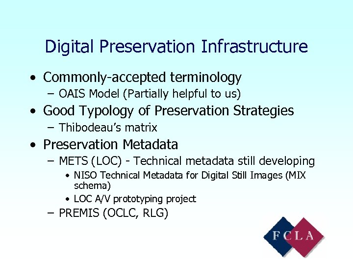 Digital Preservation Infrastructure • Commonly-accepted terminology – OAIS Model (Partially helpful to us) •
