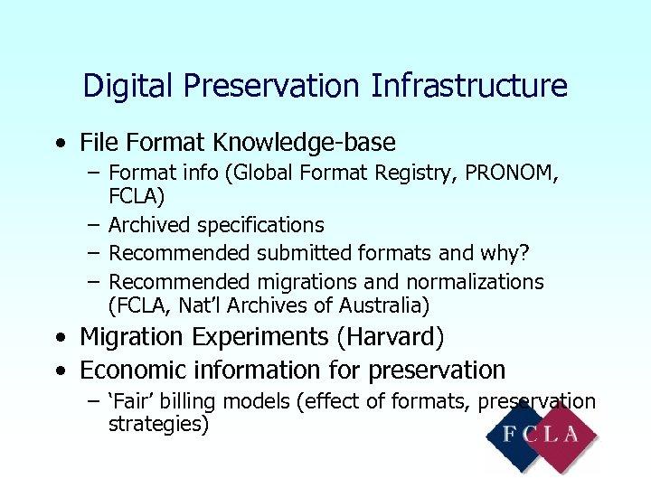 Digital Preservation Infrastructure • File Format Knowledge-base – Format info (Global Format Registry, PRONOM,