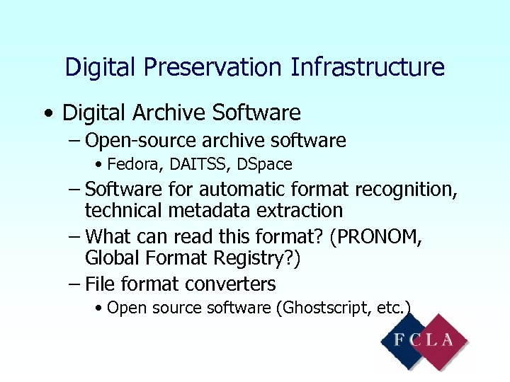 Digital Preservation Infrastructure • Digital Archive Software – Open-source archive software • Fedora, DAITSS,