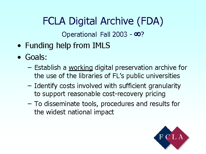 FCLA Digital Archive (FDA) Operational Fall 2003 - ? • Funding help from IMLS