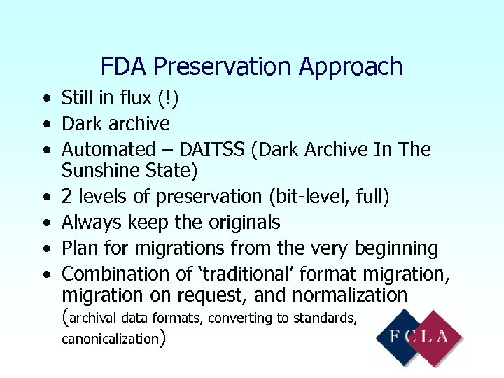 FDA Preservation Approach • Still in flux (!) • Dark archive • Automated –