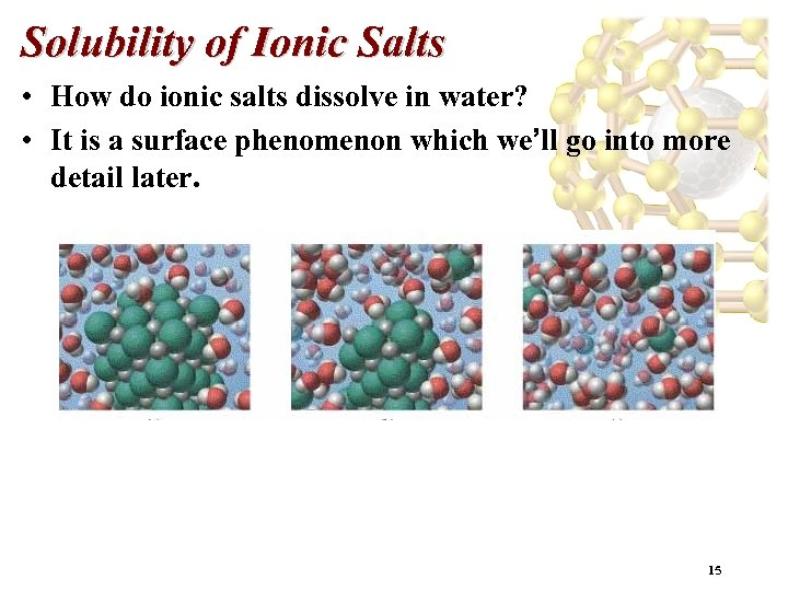 Solubility of Ionic Salts • How do ionic salts dissolve in water? • It