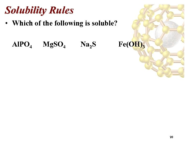 Solubility Rules • Which of the following is soluble? Al. PO 4 Mg. SO