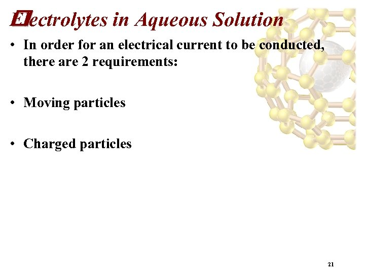 Electrolytes in Aqueous Solution • In order for an electrical current to be conducted,