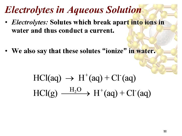 Electrolytes in Aqueous Solution • Electrolytes: Solutes which break apart into ions in water