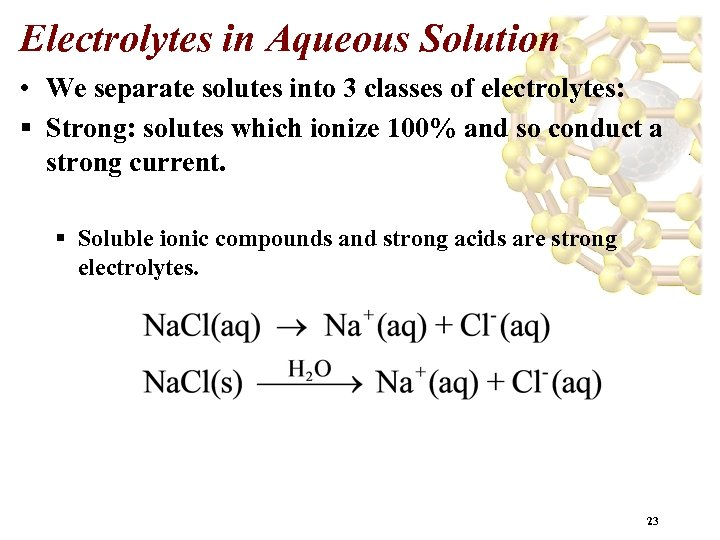 Electrolytes in Aqueous Solution • We separate solutes into 3 classes of electrolytes: §