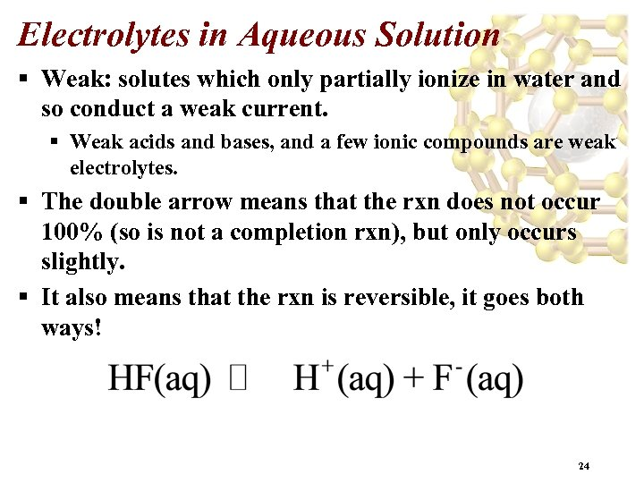 Electrolytes in Aqueous Solution § Weak: solutes which only partially ionize in water and