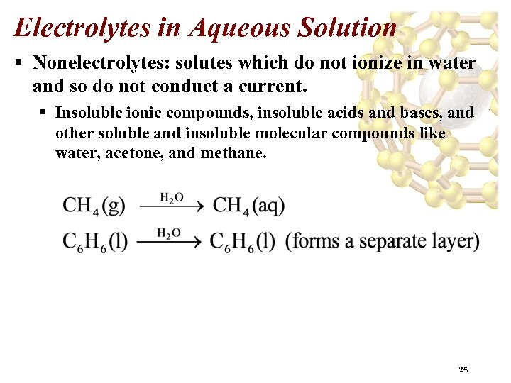 Electrolytes in Aqueous Solution § Nonelectrolytes: solutes which do not ionize in water and
