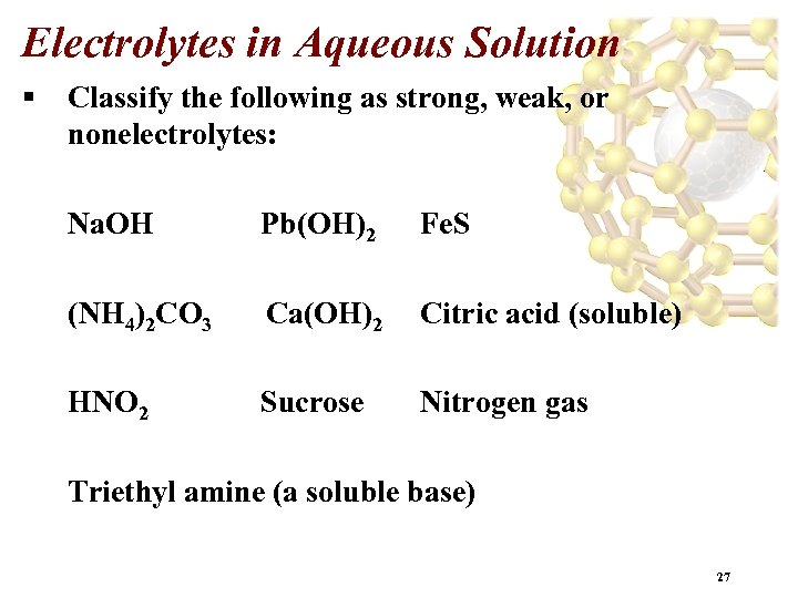 Electrolytes in Aqueous Solution § Classify the following as strong, weak, or nonelectrolytes: Na.