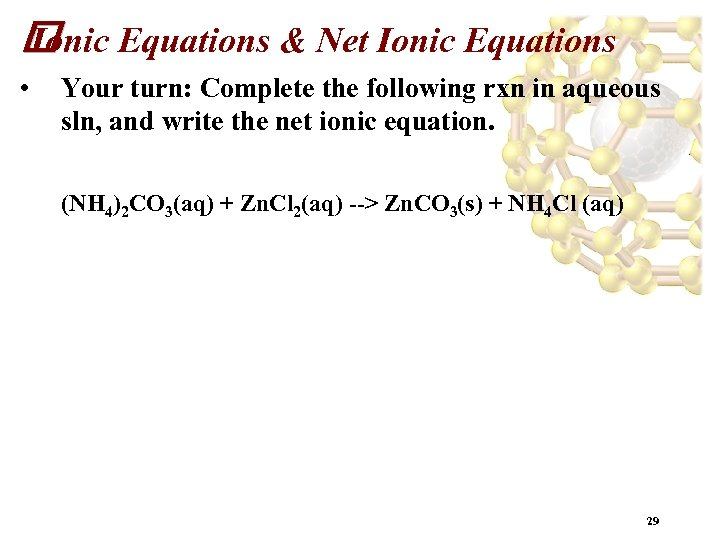 Equations & Net Ionic Equations Ionic • Your turn: Complete the following rxn