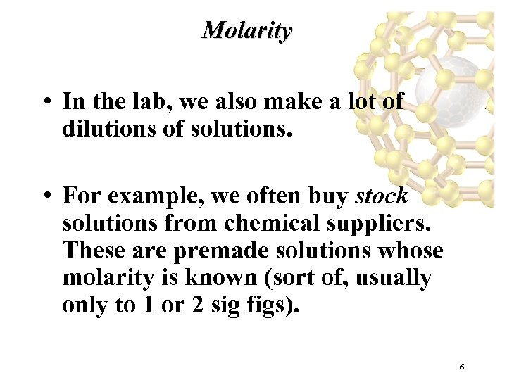 Molarity • In the lab, we also make a lot of dilutions of solutions.