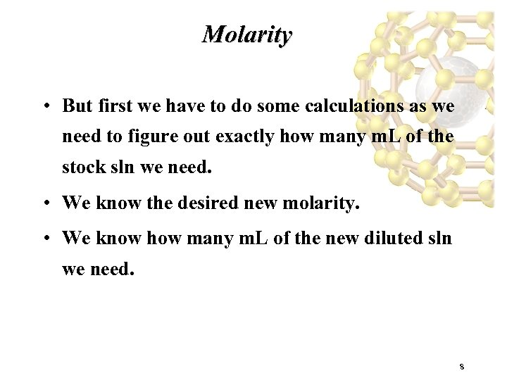 Molarity • But first we have to do some calculations as we need to