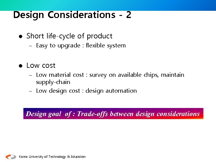 Design Considerations - 2 l Short life-cycle of product – Easy to upgrade :