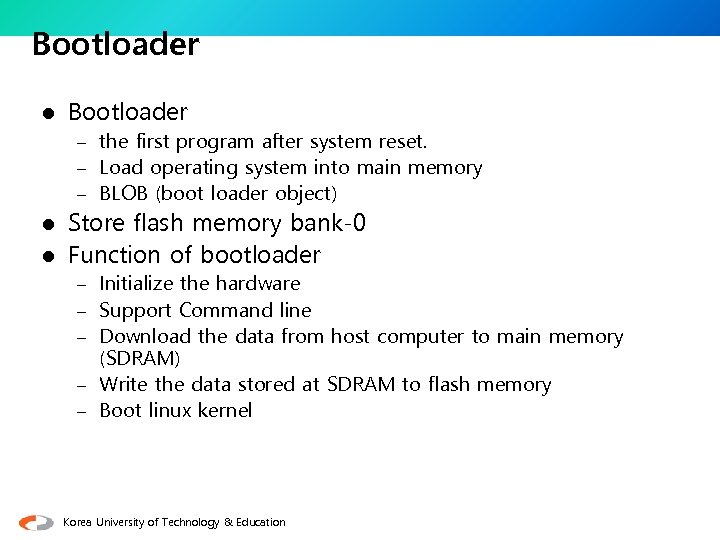 Bootloader l Bootloader – the first program after system reset. – Load operating system